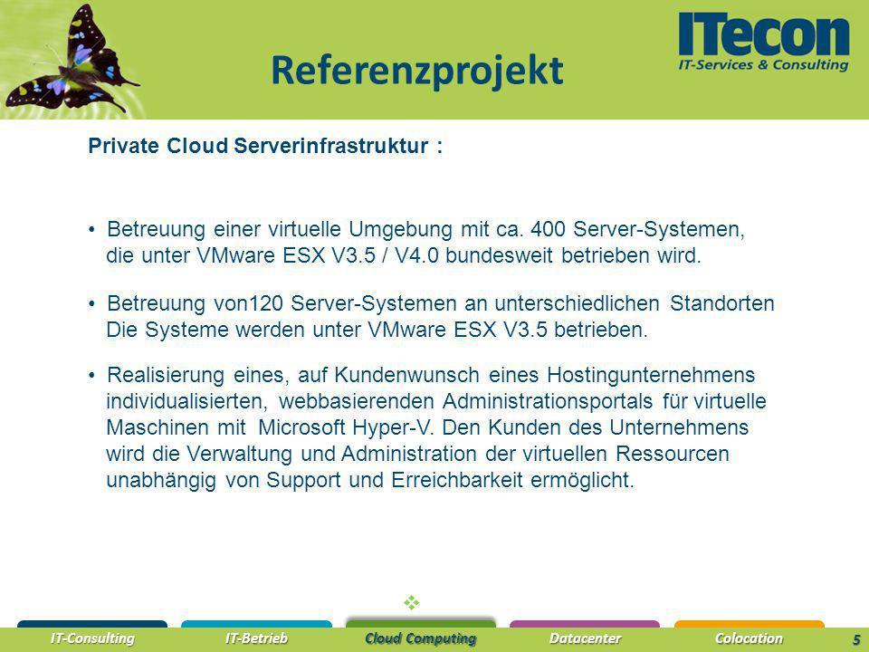IT-Consulting IT-Betrieb Cloud Computing DatacenterColocation 5 Referenzprojekt Betreuung von120 Server-Systemen an unterschiedlichen Standorten Die Systeme werden unter VMware ESX V3.5 betrieben.