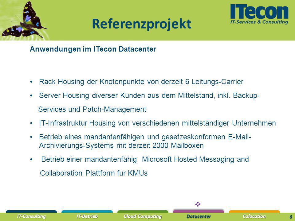 IT-Consulting IT-Betrieb Cloud Computing DatacenterColocation 6 Referenzprojekt Anwendungen im ITecon Datacenter Rack Housing der Knotenpunkte von derzeit 6 Leitungs-Carrier Server Housing diverser Kunden aus dem Mittelstand, inkl.
