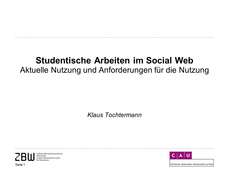 Studentische Arbeiten im Social Web Aktuelle Nutzung und Anforderungen für die Nutzung Klaus Tochtermann Seite 1