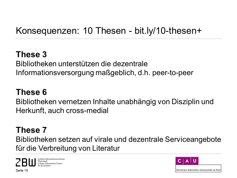 Seite 19 Konsequenzen: 10 Thesen - bit.ly/10-thesen+ These 3 Bibliotheken unterstützen die dezentrale Informationsversorgung maßgeblich, d.h.