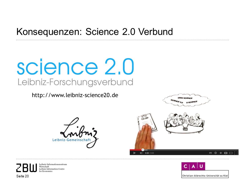 Seite 20 Konsequenzen: Science 2.0 Verbund http://www.leibniz-science20.de