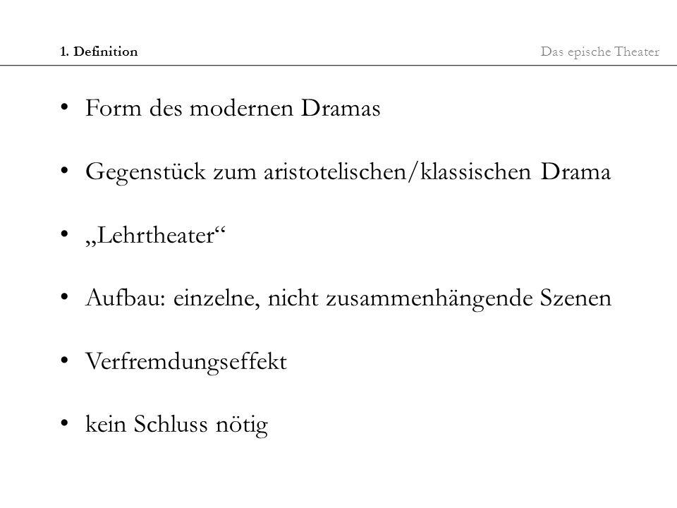 Das epische Theater1. Definition Form des modernen Dramas Gegenstück zum aristotelischen/klassischen Drama Lehrtheater Aufbau: einzelne, nicht zusamme