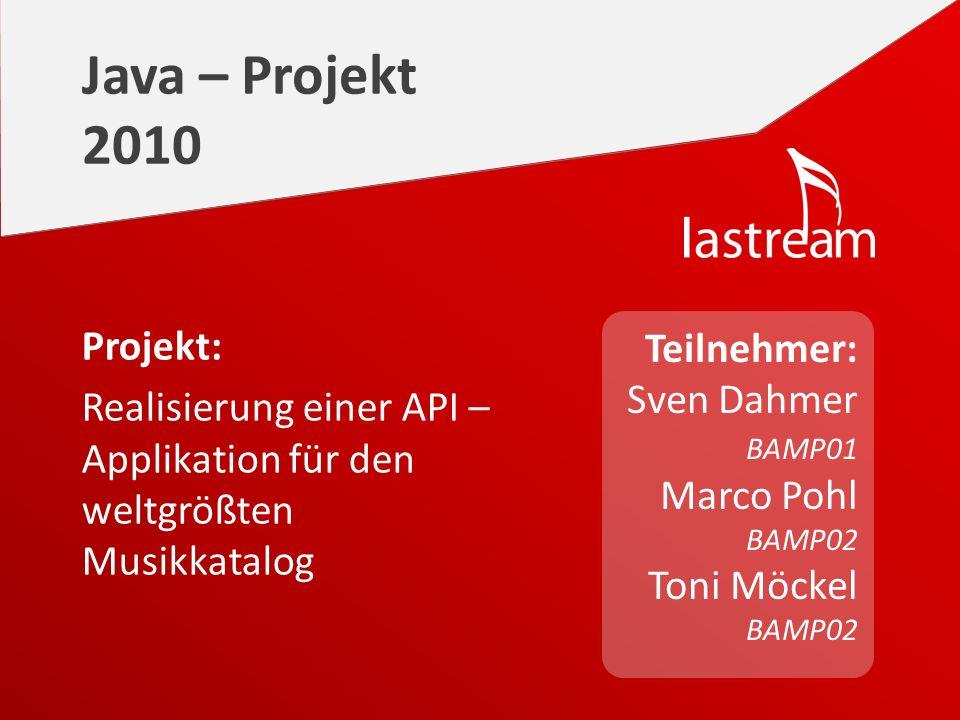 Teilnehmer: Sven Dahmer BAMP01 Marco Pohl BAMP02 Toni Möckel BAMP02 Java – Projekt 2010 Projekt: Realisierung einer API – Applikation für den weltgrößten Musikkatalog
