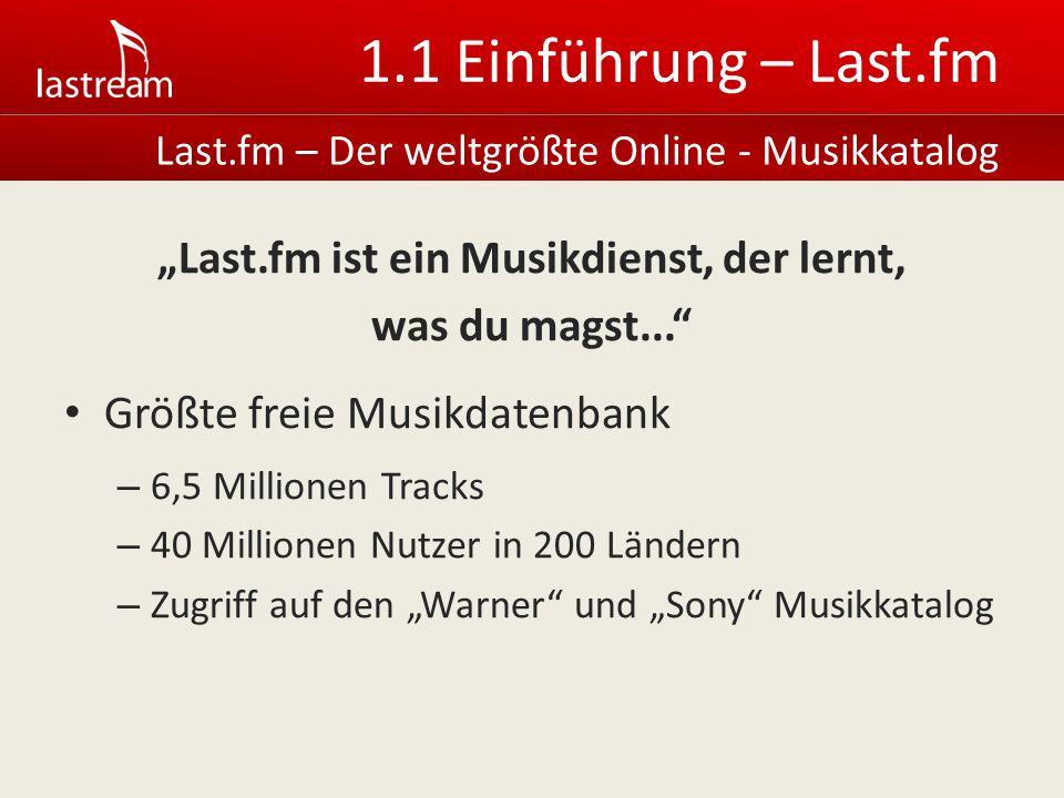 1.1 Einführung – Last.fm Last.fm ist ein Musikdienst, der lernt, was du magst...