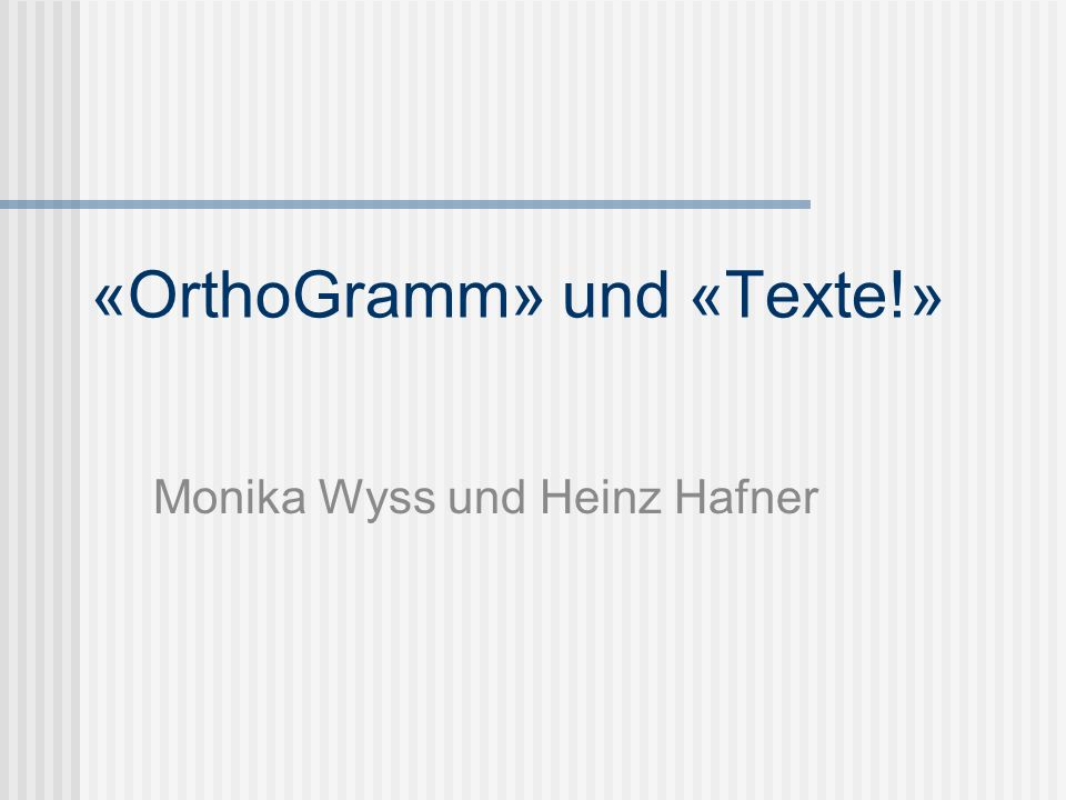 «OrthoGramm» und «Texte!» Monika Wyss und Heinz Hafner