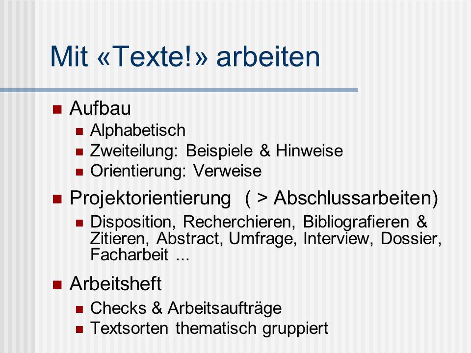 Mit «Texte!» arbeiten Aufbau Alphabetisch Zweiteilung: Beispiele & Hinweise Orientierung: Verweise Projektorientierung ( > Abschlussarbeiten) Disposit