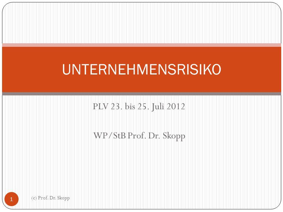 PLV 23. bis 25. Juli 2012 WP/StB Prof. Dr. Skopp UNTERNEHMENSRISIKO 1 (c) Prof. Dr. Skopp