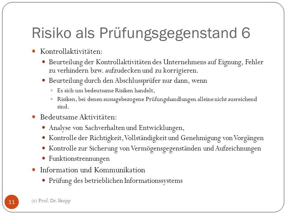 Risiko als Prüfungsgegenstand 6 (c) Prof. Dr. Skopp 11 Kontrollaktivitäten: Beurteilung der Kontrollaktivitäten des Unternehmens auf Eignung, Fehler z