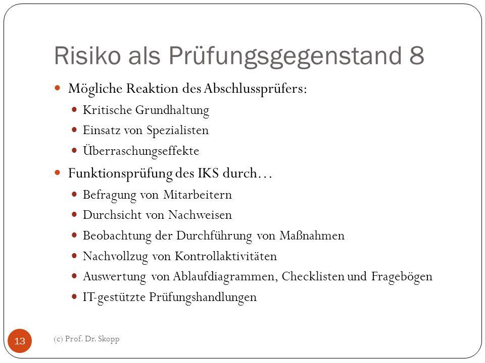 Risiko als Prüfungsgegenstand 8 (c) Prof. Dr. Skopp 13 Mögliche Reaktion des Abschlussprüfers: Kritische Grundhaltung Einsatz von Spezialisten Überras