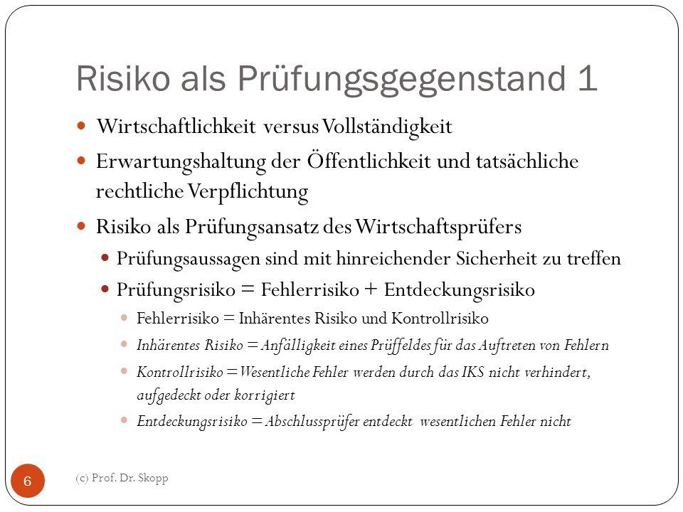 Risiko als Prüfungsgegenstand 1 (c) Prof. Dr. Skopp 6 Wirtschaftlichkeit versus Vollständigkeit Erwartungshaltung der Öffentlichkeit und tatsächliche