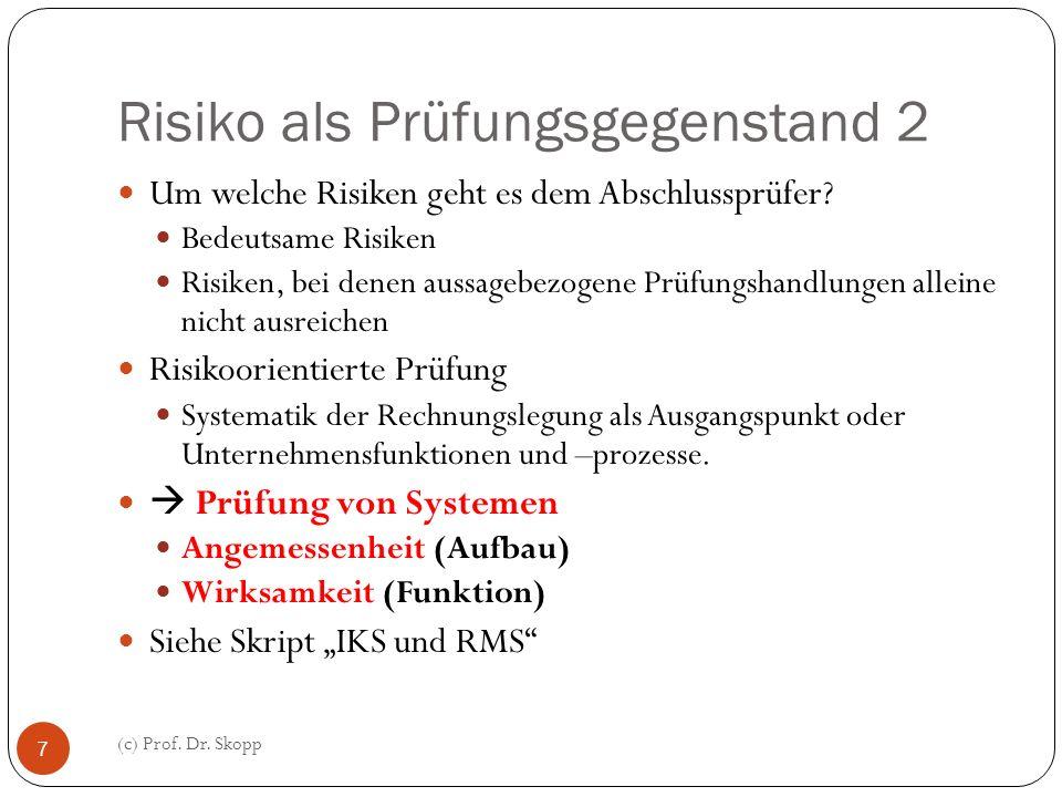 Risiko als Prüfungsgegenstand 2 (c) Prof. Dr. Skopp 7 Um welche Risiken geht es dem Abschlussprüfer? Bedeutsame Risiken Risiken, bei denen aussagebezo