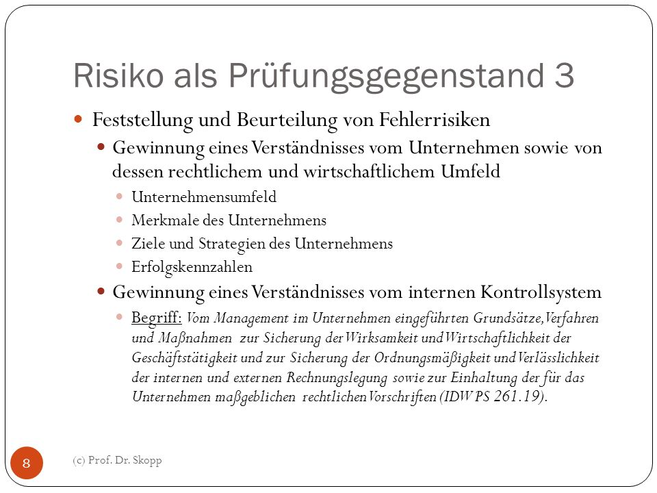 Risiko als Prüfungsgegenstand 3 (c) Prof. Dr. Skopp 8 Feststellung und Beurteilung von Fehlerrisiken Gewinnung eines Verständnisses vom Unternehmen so