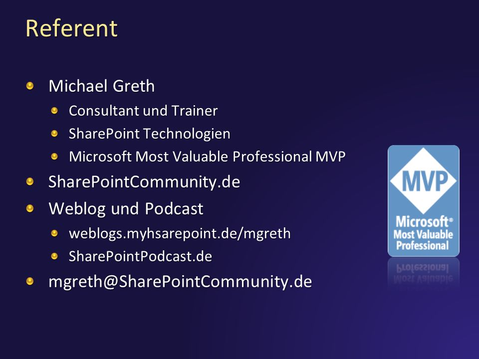 Referent Michael Greth Consultant und Trainer SharePoint Technologien Microsoft Most Valuable Professional MVP SharePointCommunity.de Weblog und Podca