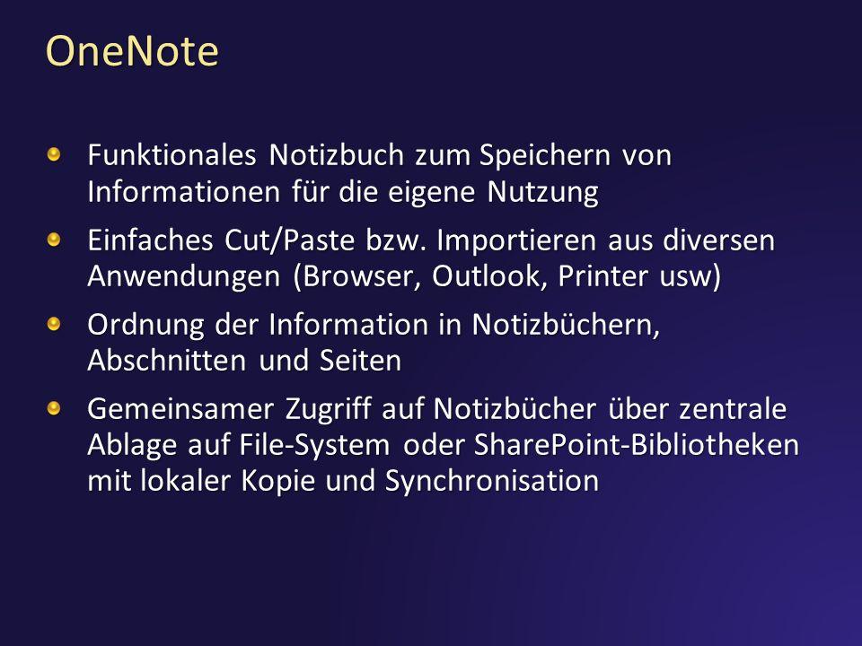OneNote Funktionales Notizbuch zum Speichern von Informationen für die eigene Nutzung Einfaches Cut/Paste bzw. Importieren aus diversen Anwendungen (B