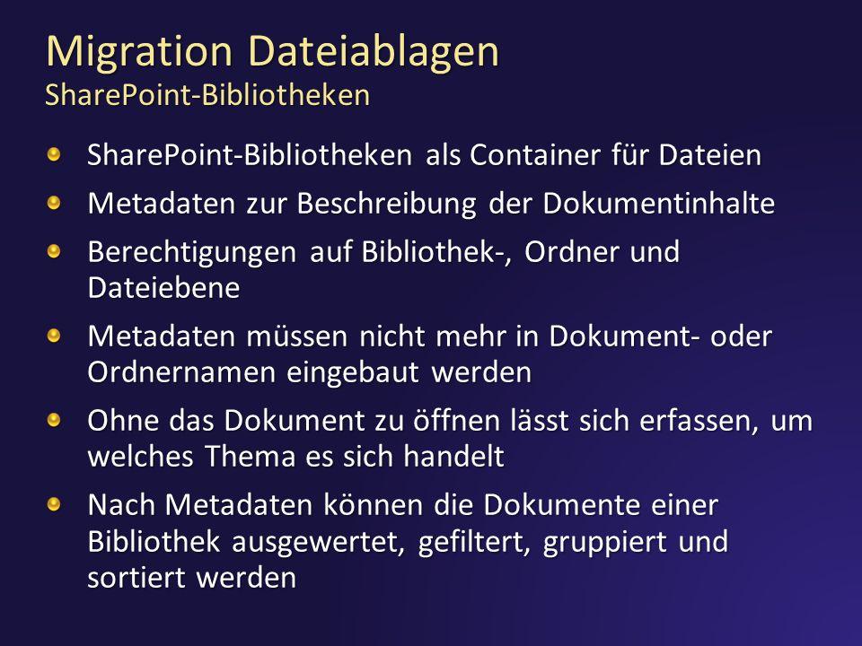 Migration Dateiablagen SharePoint-Bibliotheken SharePoint-Bibliotheken als Container für Dateien Metadaten zur Beschreibung der Dokumentinhalte Berechtigungen auf Bibliothek-, Ordner und Dateiebene Metadaten müssen nicht mehr in Dokument- oder Ordnernamen eingebaut werden Ohne das Dokument zu öffnen lässt sich erfassen, um welches Thema es sich handelt Nach Metadaten können die Dokumente einer Bibliothek ausgewertet, gefiltert, gruppiert und sortiert werden