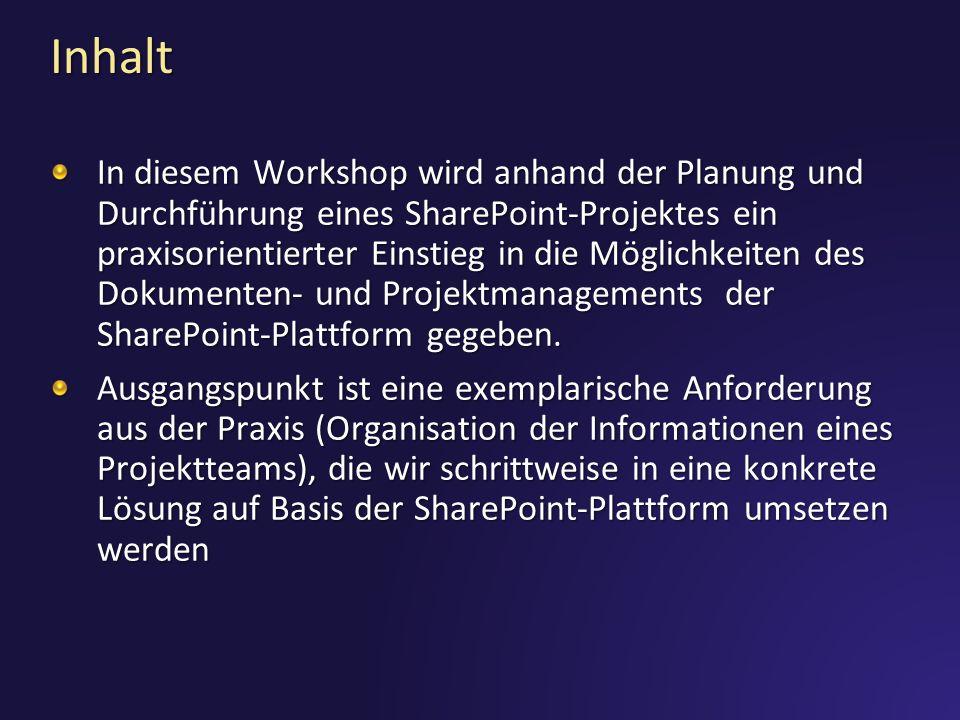 Inhalt In diesem Workshop wird anhand der Planung und Durchführung eines SharePoint-Projektes ein praxisorientierter Einstieg in die Möglichkeiten des Dokumenten- und Projektmanagements der SharePoint-Plattform gegeben.