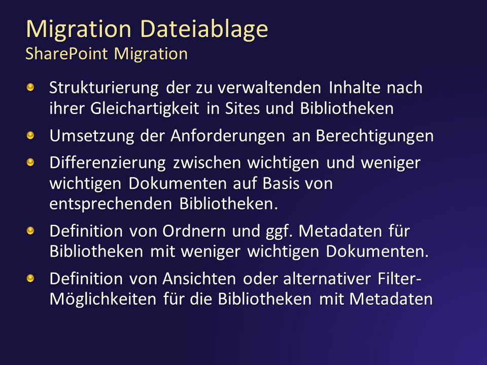 Migration Dateiablage SharePoint Migration Strukturierung der zu verwaltenden Inhalte nach ihrer Gleichartigkeit in Sites und Bibliotheken Umsetzung der Anforderungen an Berechtigungen Differenzierung zwischen wichtigen und weniger wichtigen Dokumenten auf Basis von entsprechenden Bibliotheken.