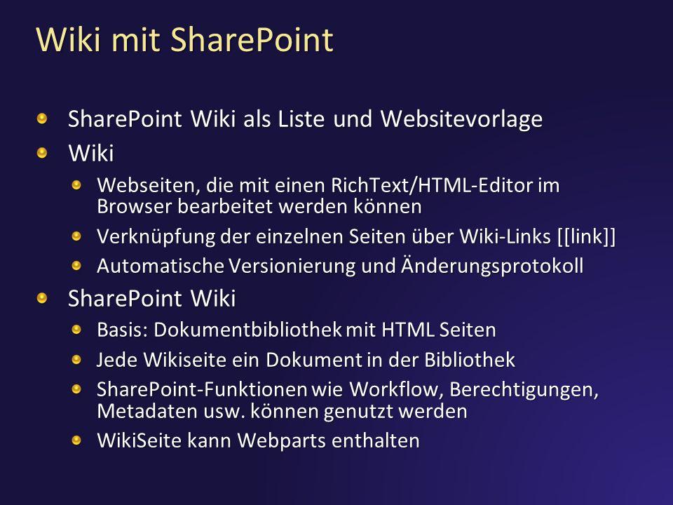 Wiki mit SharePoint SharePoint Wiki als Liste und Websitevorlage Wiki Webseiten, die mit einen RichText/HTML-Editor im Browser bearbeitet werden können Verknüpfung der einzelnen Seiten über Wiki-Links [[link]] Automatische Versionierung und Änderungsprotokoll SharePoint Wiki Basis: Dokumentbibliothek mit HTML Seiten Jede Wikiseite ein Dokument in der Bibliothek SharePoint-Funktionen wie Workflow, Berechtigungen, Metadaten usw.