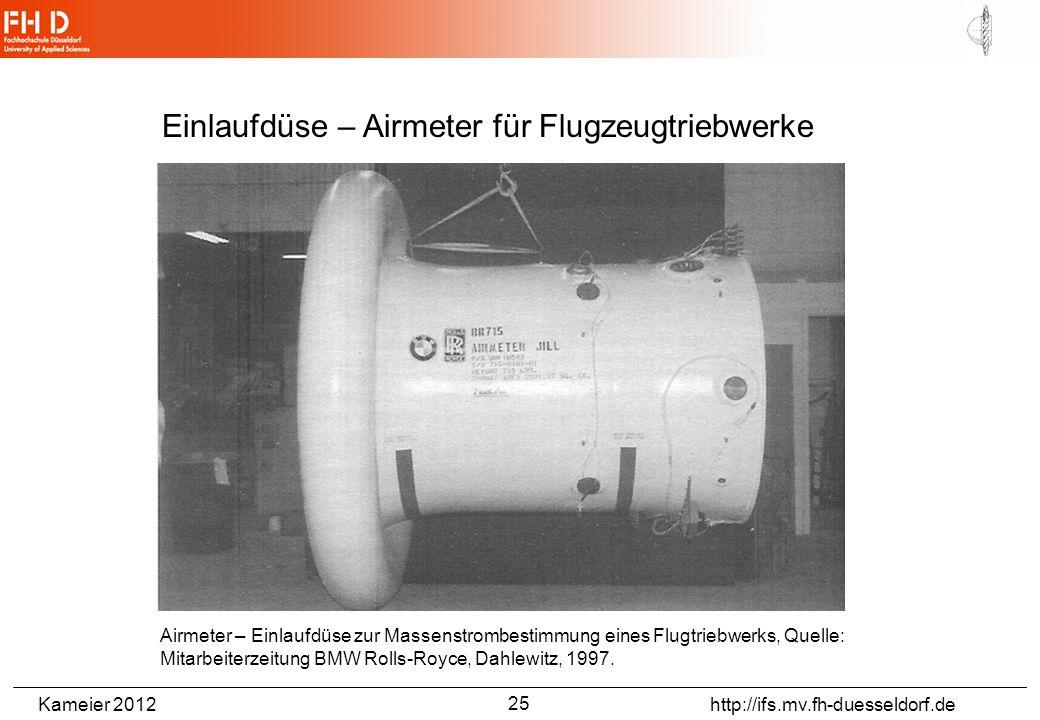 Kameier 2012 http://ifs.mv.fh-duesseldorf.de Einlaufdüse – Airmeter für Flugzeugtriebwerke Airmeter – Einlaufdüse zur Massenstrombestimmung eines Flugtriebwerks, Quelle: Mitarbeiterzeitung BMW Rolls-Royce, Dahlewitz, 1997.
