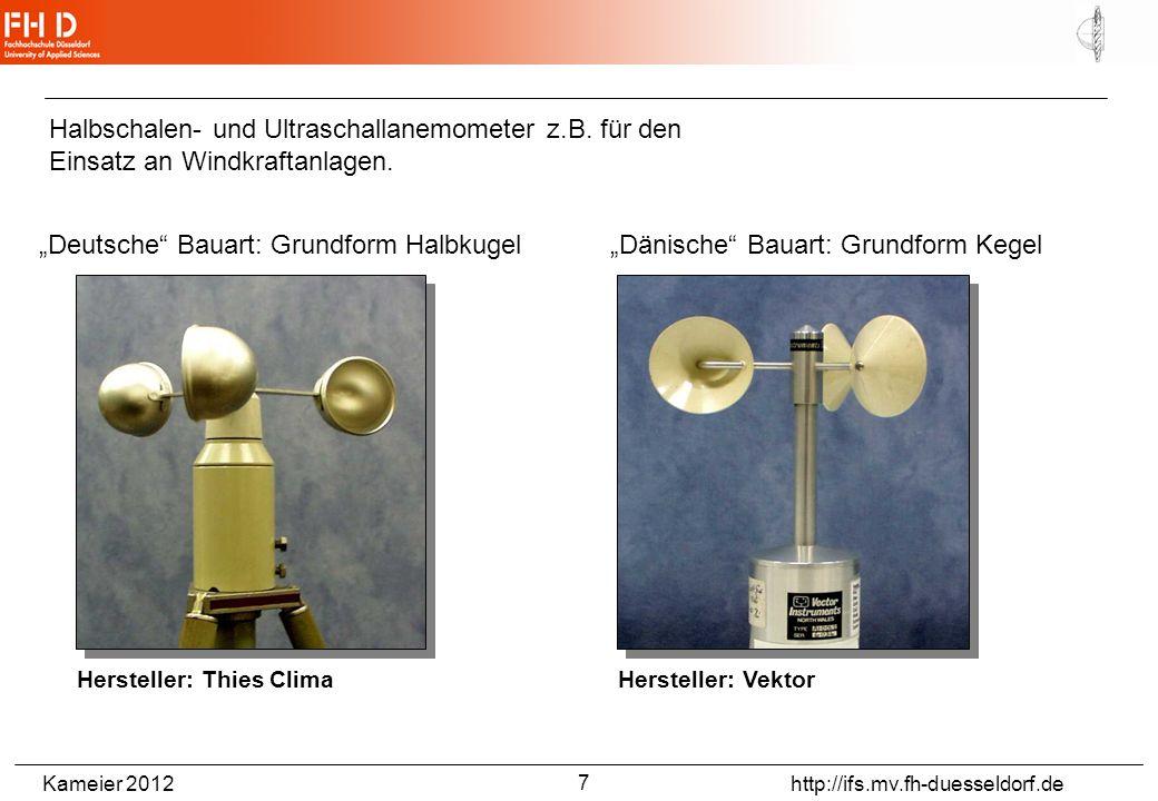 Kameier 2012 http://ifs.mv.fh-duesseldorf.de Deutsche Bauart: Grundform Halbkugel Hersteller: Thies Clima Dänische Bauart: Grundform Kegel Hersteller: Vektor Halbschalen- und Ultraschallanemometer z.B.