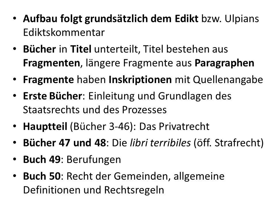 Aufbau folgt grundsätzlich dem Edikt bzw. Ulpians Ediktskommentar Bücher in Titel unterteilt, Titel bestehen aus Fragmenten, längere Fragmente aus Par