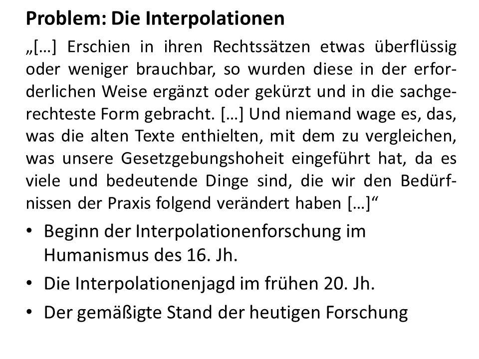 Problem: Die Interpolationen […] Erschien in ihren Rechtssätzen etwas überflüssig oder weniger brauchbar, so wurden diese in der erfor- derlichen Weis