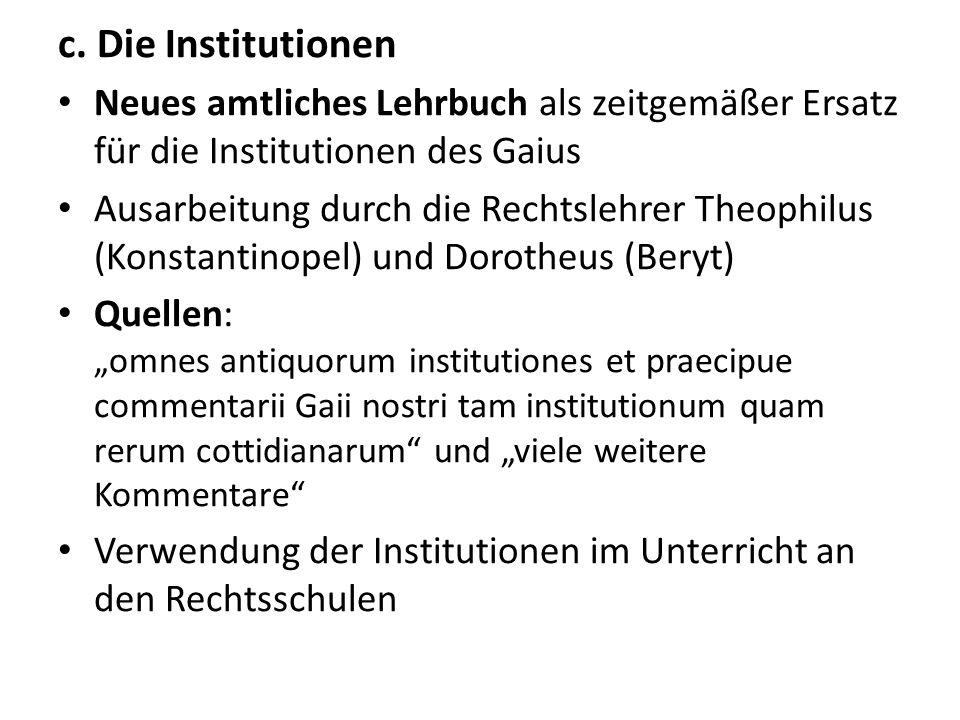 c. Die Institutionen Neues amtliches Lehrbuch als zeitgemäßer Ersatz für die Institutionen des Gaius Ausarbeitung durch die Rechtslehrer Theophilus (K