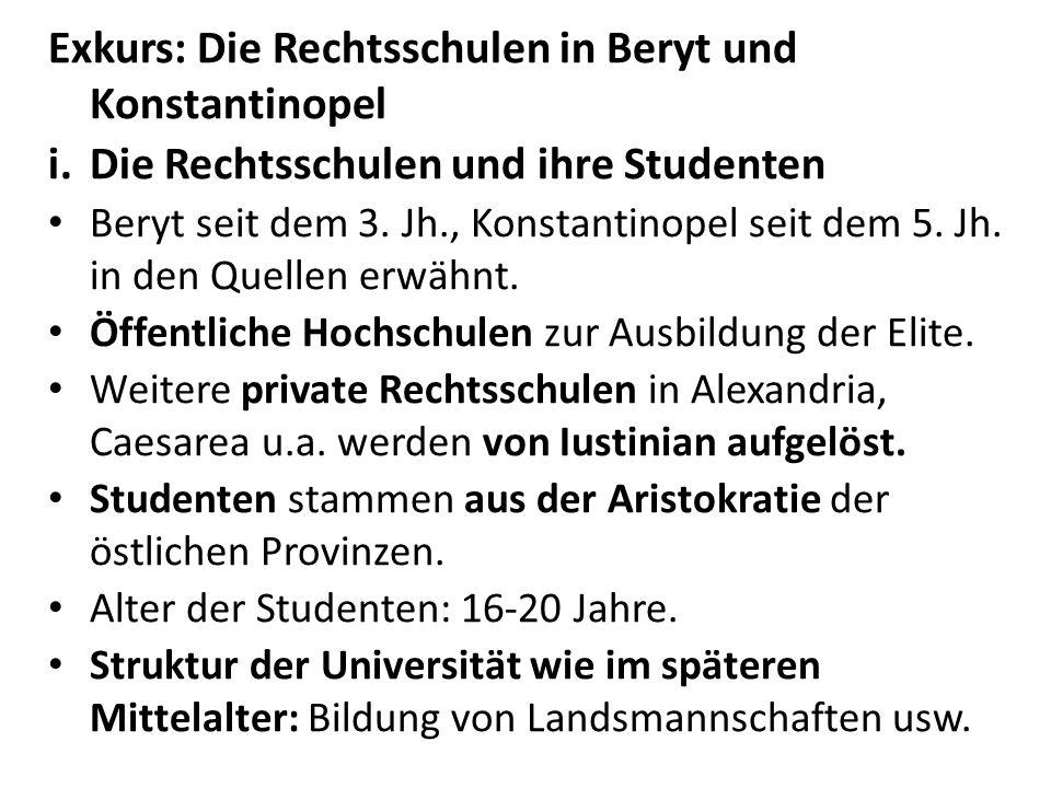 Exkurs: Die Rechtsschulen in Beryt und Konstantinopel i. Die Rechtsschulen und ihre Studenten Beryt seit dem 3. Jh., Konstantinopel seit dem 5. Jh. in