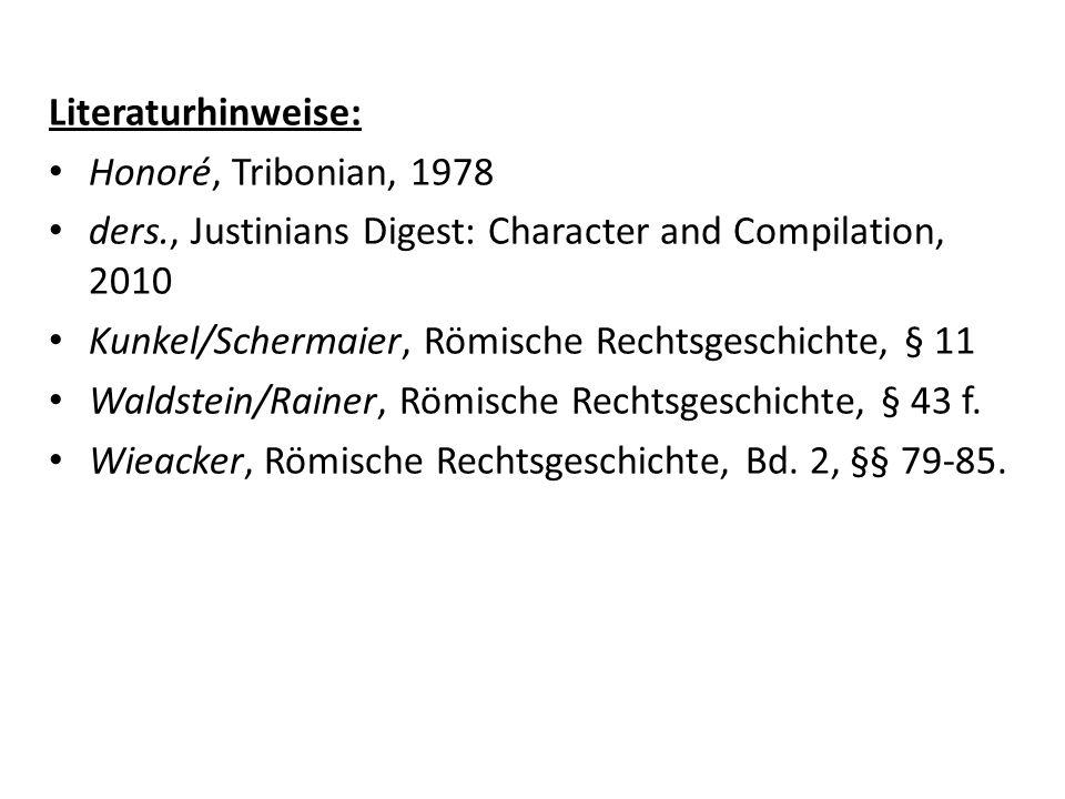 Literaturhinweise: Honoré, Tribonian, 1978 ders., Justinians Digest: Character and Compilation, 2010 Kunkel/Schermaier, Römische Rechtsgeschichte, § 1