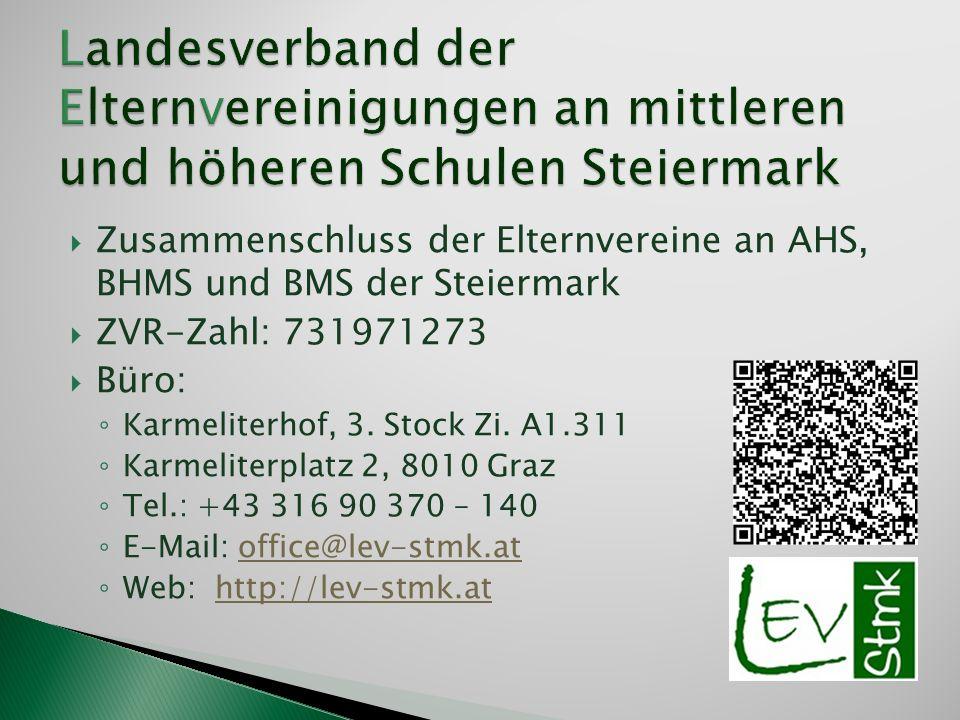 Zusammenschluss der Elternvereine an AHS, BHMS und BMS der Steiermark ZVR-Zahl: 731971273 Büro: Karmeliterhof, 3. Stock Zi. A1.311 Karmeliterplatz 2,