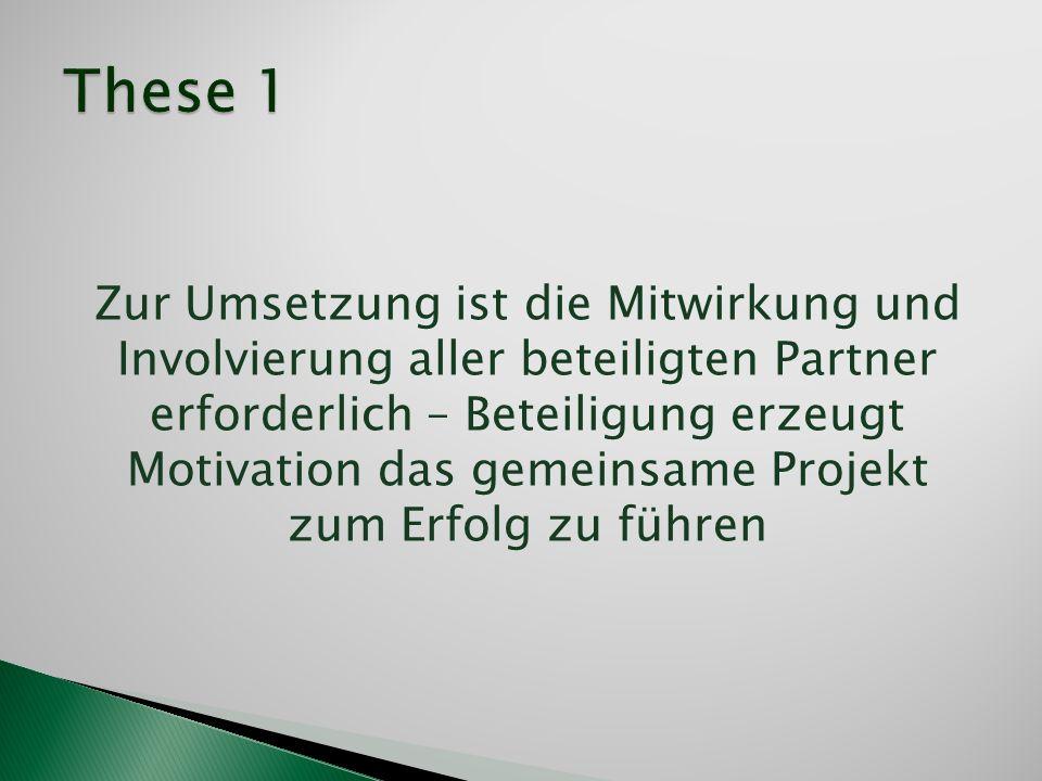 Zur Umsetzung ist die Mitwirkung und Involvierung aller beteiligten Partner erforderlich – Beteiligung erzeugt Motivation das gemeinsame Projekt zum E