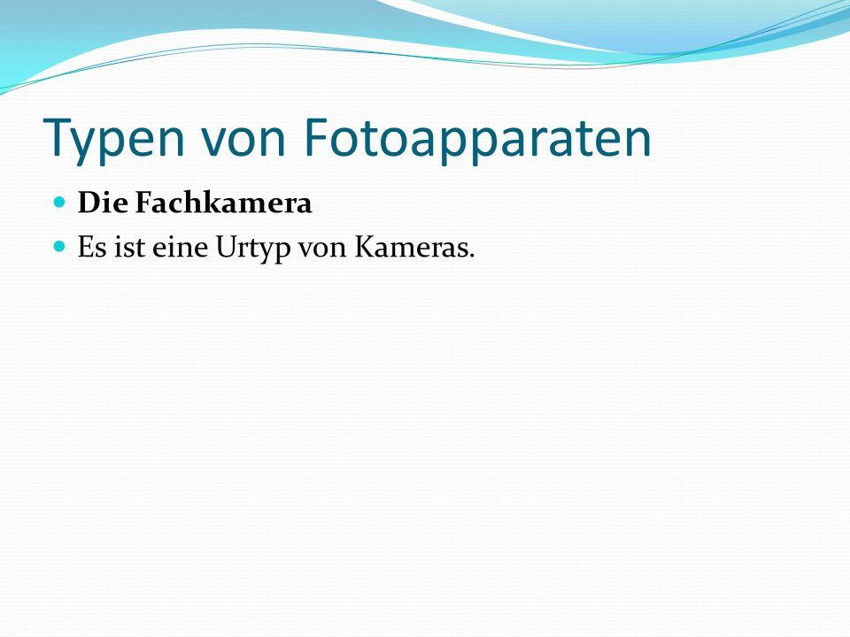 Typen von Fotoapparaten Die Fachkamera Es ist eine Urtyp von Kameras.