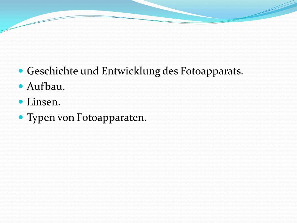Geschichte und Entwicklung des Fotoapparats. Aufbau. Linsen. Typen von Fotoapparaten.