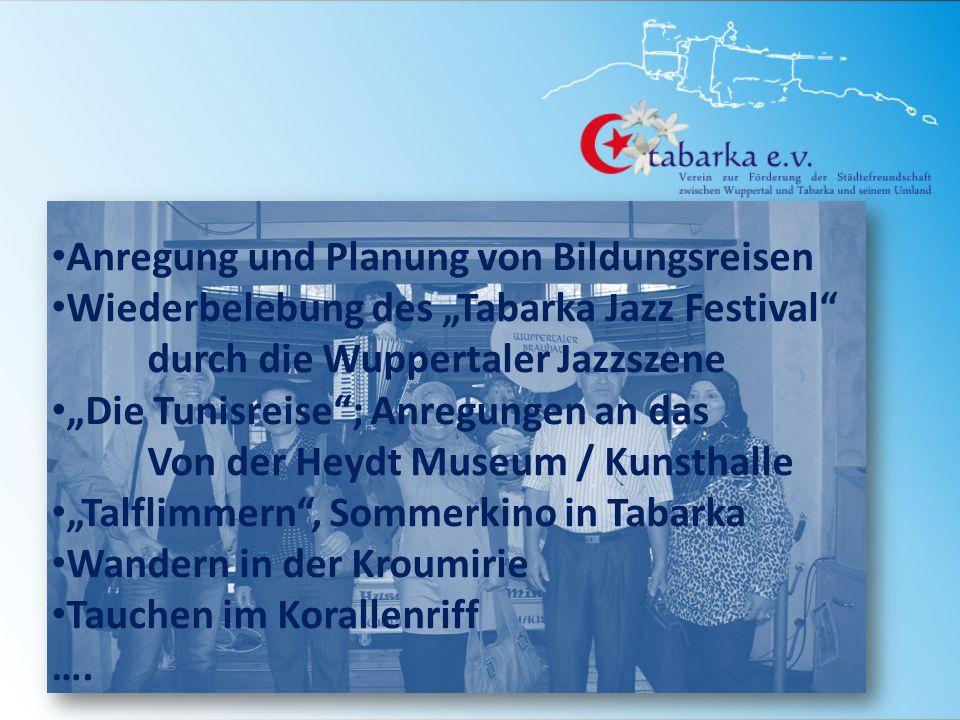 Anregung und Planung von Bildungsreisen Wiederbelebung des Tabarka Jazz Festival durch die Wuppertaler Jazzszene Die Tunisreise; Anregungen an das Von