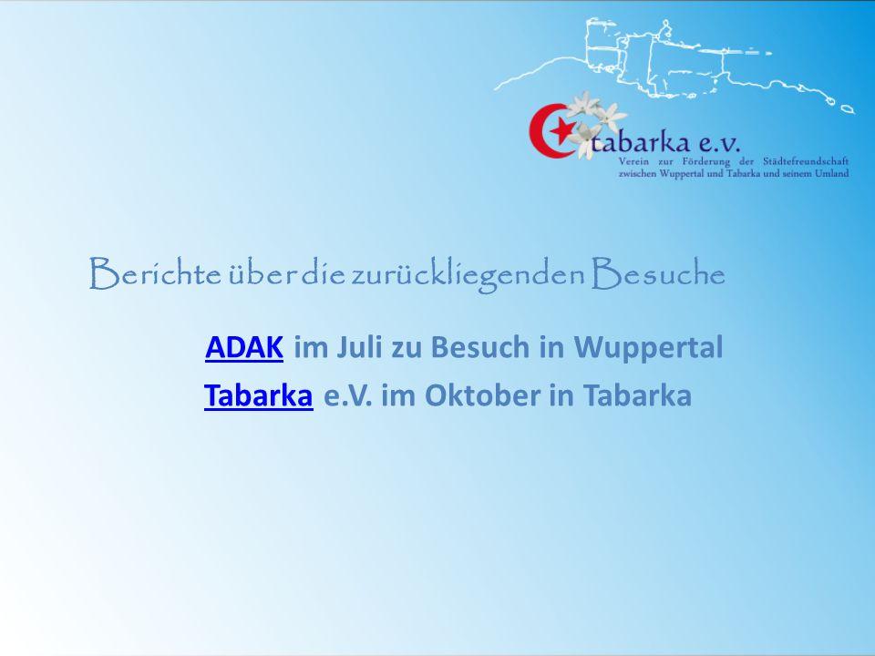 Berichte über die zurückliegenden Besuche ADAK im Juli zu Besuch in Wuppertal Tabarka e.V. im Oktober in Tabarka