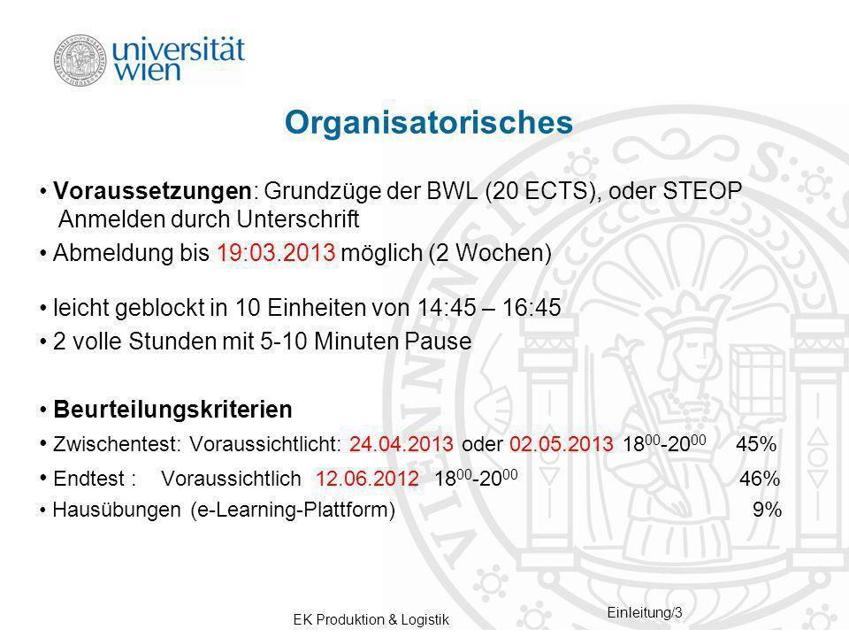 EK Produktion & Logistik Einleitung/3 Organisatorisches Voraussetzungen: Grundzüge der BWL (20 ECTS), oder STEOP Anmelden durch Unterschrift Abmeldung