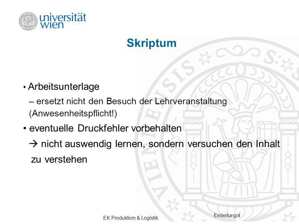 EK Produktion & Logistik Einleitung/4 Skriptum Arbeitsunterlage – ersetzt nicht den Besuch der Lehrveranstaltung (Anwesenheitspflicht!) eventuelle Dru