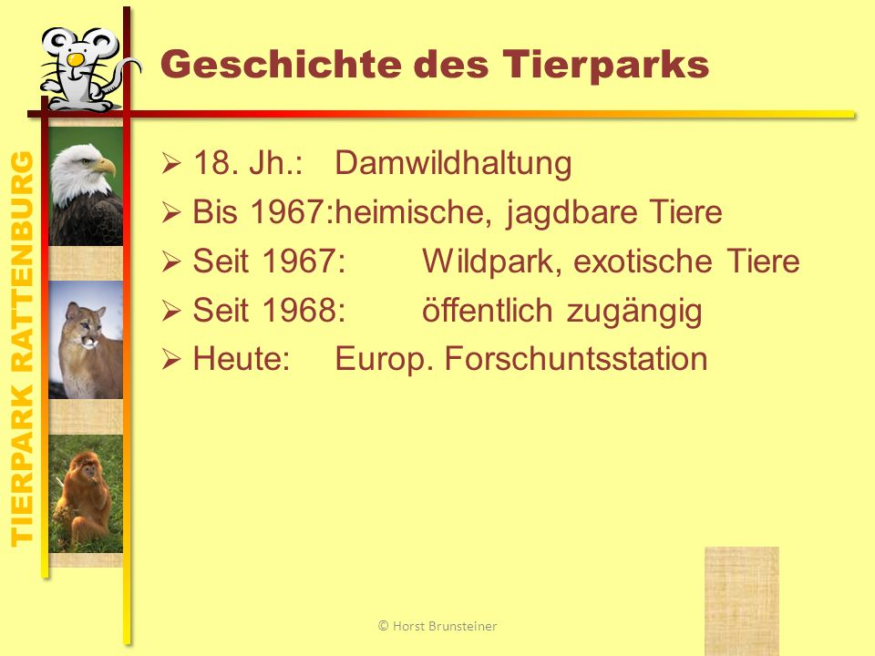 TIERPARK RATTENBURG Anfahrt und Lage 30 min von Tratz 90 min von Wein © Horst Brunsteiner