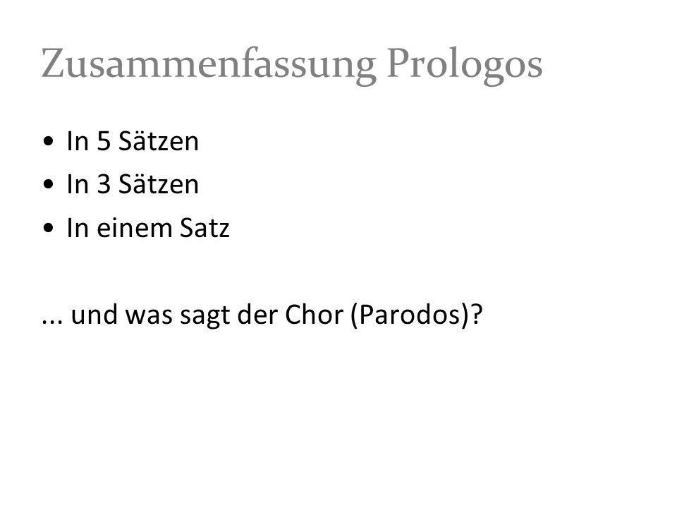 Zusammenfassung Prologos In 5 Sätzen In 3 Sätzen In einem Satz... und was sagt der Chor (Parodos)?