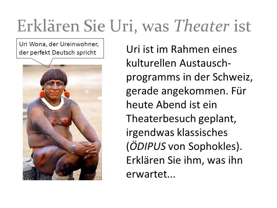 Erklären Sie Uri, was Theater ist Uri ist im Rahmen eines kulturellen Austausch- programms in der Schweiz, gerade angekommen.