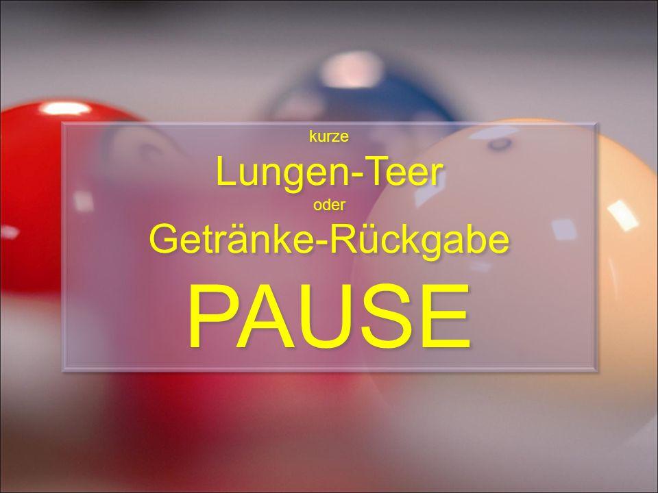kurze Lungen-Teer oder Getränke-Rückgabe PAUSE kurze Lungen-Teer oder Getränke-Rückgabe PAUSE