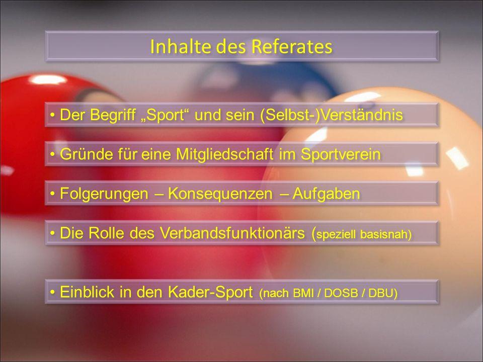 Inhalte des Referates Der Begriff Sport und sein (Selbst-)Verständnis Gründe für eine Mitgliedschaft im Sportverein Folgerungen – Konsequenzen – Aufga