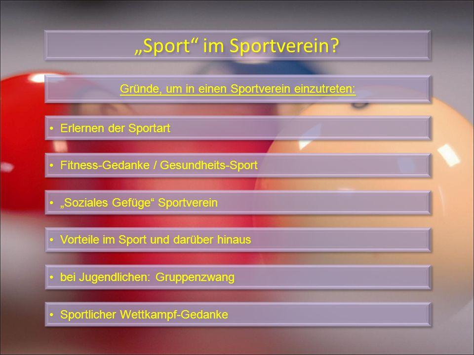 Sport im Sportverein? Gründe, um in einen Sportverein einzutreten: Erlernen der Sportart Fitness-Gedanke / Gesundheits-Sport Soziales Gefüge Sportvere