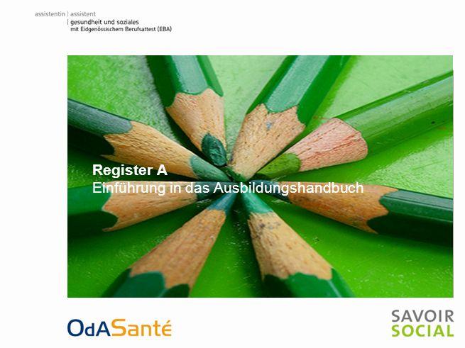 Ausbildungshandbuch Assistent/-in Gesundheit und Soziales EBA Multiplikatorenschulung 9. Februar 2011 Register A Einführung in das Ausbildungshandbuch