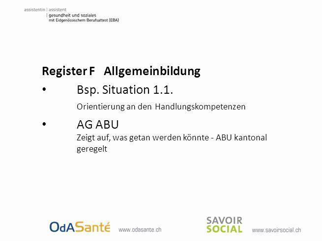 Register F Allgemeinbildung Bsp. Situation 1.1. Orientierung an den Handlungskompetenzen AG ABU Zeigt auf, was getan werden könnte - ABU kantonal gere