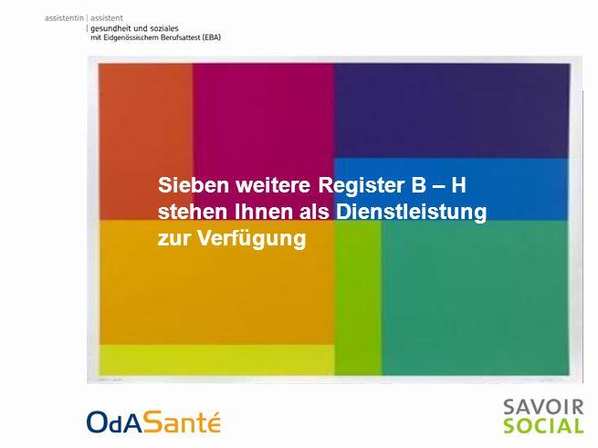 Ausbildungshandbuch Assistent-in Gesundheit und Soziales EBA Multiplikatorenschulung 9. Februar 2011 Sieben weitere Register B – H stehen Ihnen als Di