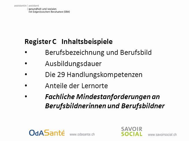 Register C Inhaltsbeispiele Berufsbezeichnung und Berufsbild Ausbildungsdauer Die 29 Handlungskompetenzen Anteile der Lernorte Fachliche Mindestanford