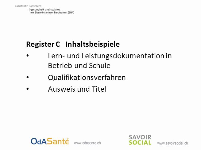 Register C Inhaltsbeispiele Lern- und Leistungsdokumentation in Betrieb und Schule Qualifikationsverfahren Ausweis und Titel