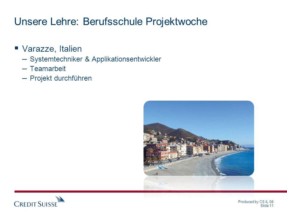 Produced by CS IL 08 Slide 11 Unsere Lehre: Berufsschule Projektwoche Varazze, Italien – Systemtechniker & Applikationsentwickler – Teamarbeit – Proje