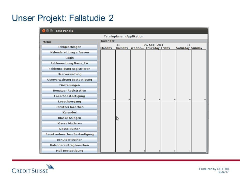 Produced by CS IL 08 Slide 17 Unser Projekt: Fallstudie 2